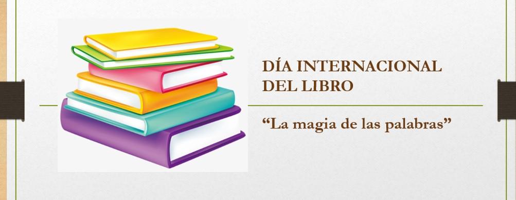 """Día Internacional del libro, 23 de abril: """"La magia de las palabras""""."""